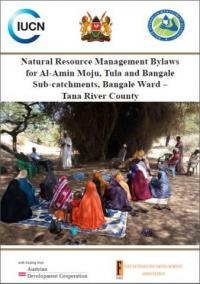 IUCN publication - Natural resource management bylaws for Al-Amin Moju, Tula and Bangale sub-catchments, Bangale Ward -- Tana River County