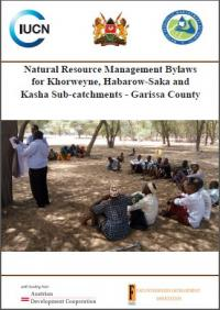 IUCN publication - Natural resource management bylaws for Khorweyne, Habarow-Saka and Kasha sub-catchments -- Garissa County