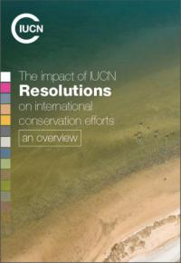 The impact of IUCN resolutions on international conservation efforts : an overview