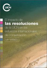 El impacto de las resoluciones de la UICN en los esfuerzos internacionales de conservación : un vistazo